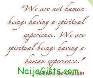 We are not human beings having a spiritual experience