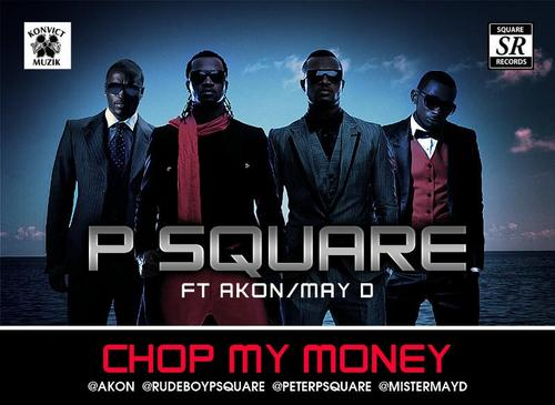 P-Square chop my money featuring Akon and May D