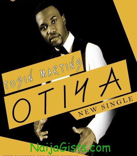 new songs by tosin martins otiya
