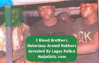 3 blood brothers armed robbers lagos