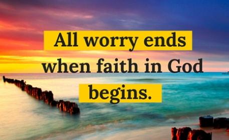 worry ends where faith in God begins