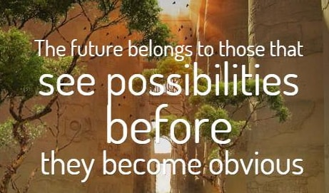 the future belongs to those see possibilities