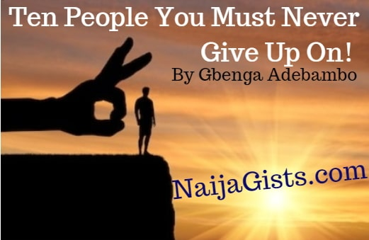 10 people you must never give up on