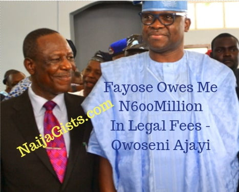 fayose owes personal lawyer 600million legal fees