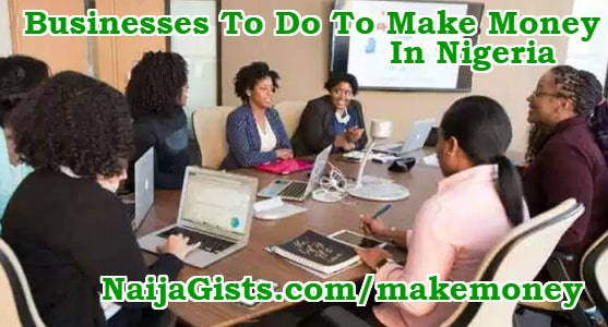 what businesses to do make money nigeria