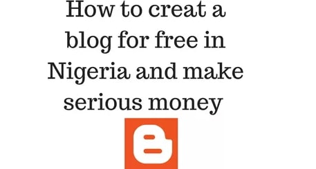 how to create free blog nigeria make money 2019