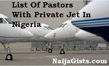 list pastors private jets in nigeria 2018