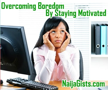overcome boredom staying motivation