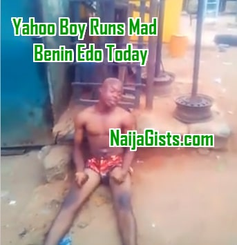yahoo boy runs mad benin city edo state today