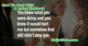 How To Deal With Lying, Cheating Husband Without Losing Him; Why Prayer Can't Solve Infidelity In Marriage