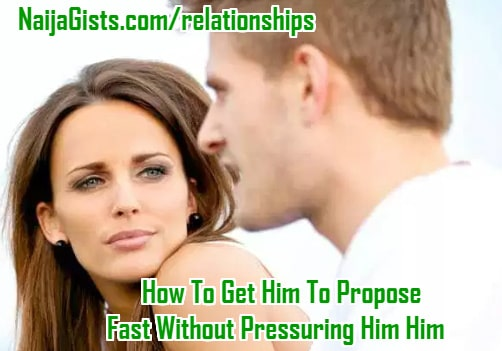 how to get him propose fast 30 days without pressure