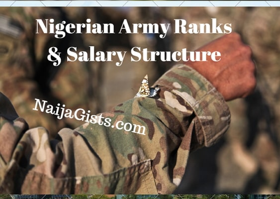Nigerian Army Ranks, Symbols And Salary Structure: Salaries