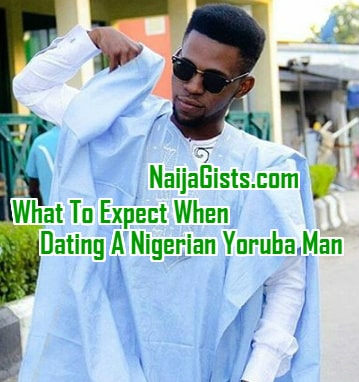 what to expect when dating nigerian yoruba man