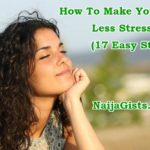 How To Make Your Life Less Stressful: 17 Easy Ways!