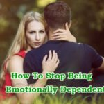 How To Stop Being Emotionally Dependent In A Relationship (9 Action Steps!)