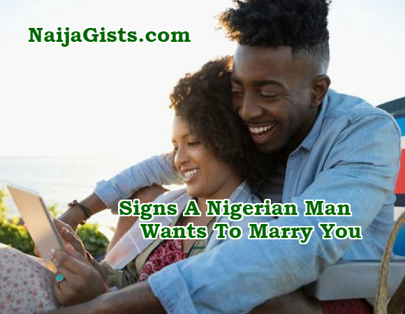 signs a nigerian man wants marry you
