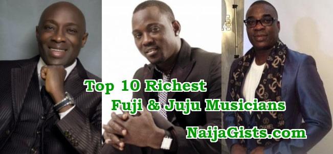 top 10 richest fuji juju musicians nigeria