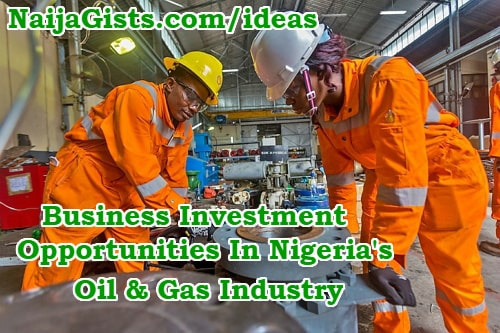 Business Investment Opportunities In Nigerian Oil And Gas Industry
