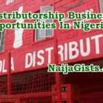 Distributorship Business Opportunities In Nigeria: Companies That Need Distributors In Nigeria