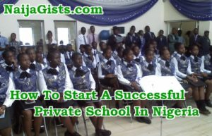 How To Start & Run A Private School Business Successfully In Nigeria: Requirements, Business Plan Ideas & More