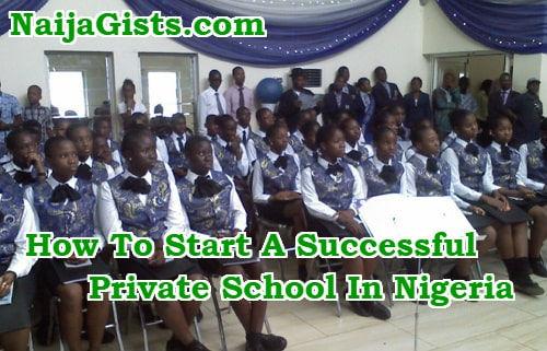 how to start run private school business nigeria successfully