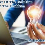 Be Part Of The Solution, Not The Problem