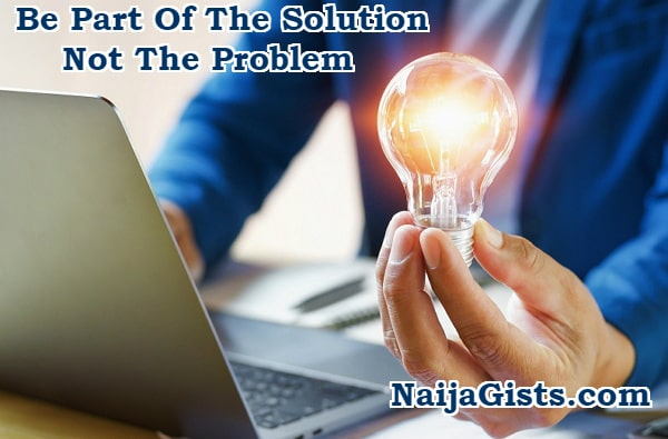 be part of the solution not the problem