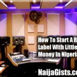 How To Register & Start A Record Label With Little Or No Money In Nigeria