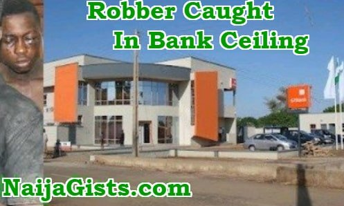 robber caught gtbank ceiling