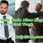 Do Not Allow Anger To Control You...Only Fools Do!