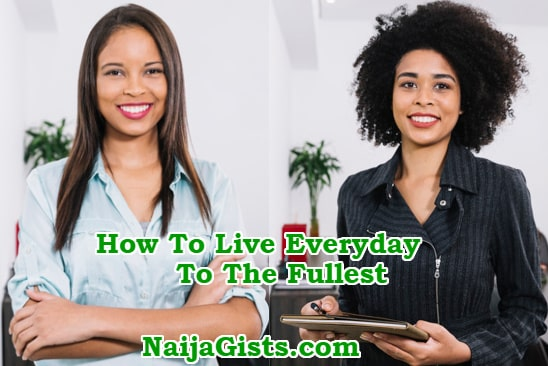 how to live everyday to the fullest