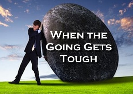 when the going gets tough