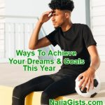 Ways To Achieve Your Dreams And Goals