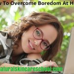 how to overcome boredom at home