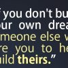 build your own dreams someone hire build theirs