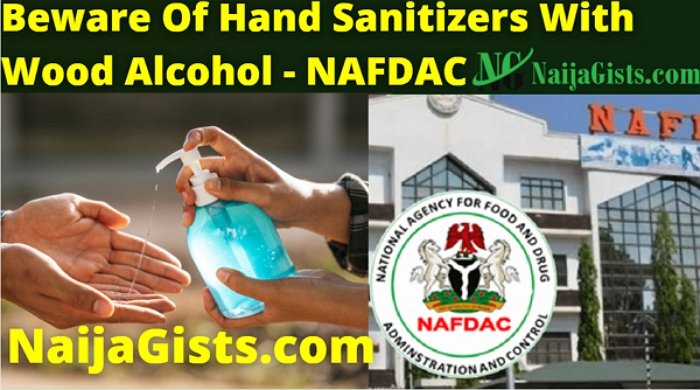 Beware Of Hand Sanitizers With Wood Alcohol – NAFDAC Warns