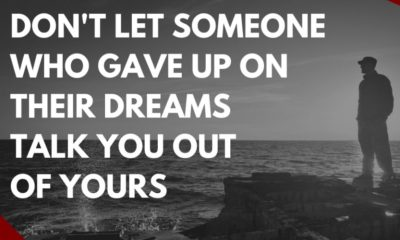 Don't let someone who gave up on their dreams talk you out of going after yours